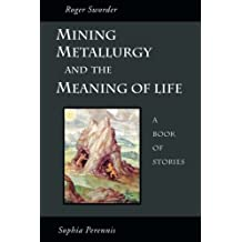 Mining, Metallurgy, and the Meaning of Life: A Book of Stories