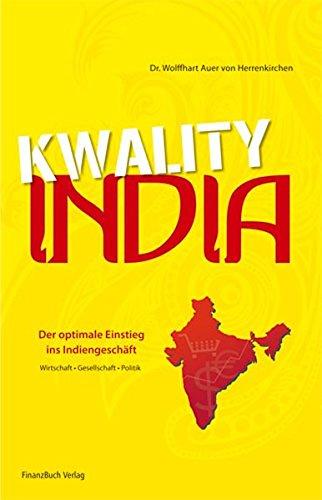 Kwality India!: Der optimale Einstieg ins Indiengeschäft - Wirtschaft - Gesellschaft - Politik