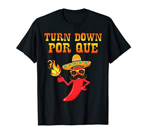 Turn Down Por Que Chili T-Shirt Mexican Quotes Cinco De Mayo