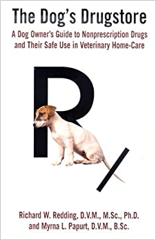 The Dog's Drugstore: A Dog Owner's Guide to Nonprescription Drugs and Their Safe Use in Veterinary Home-Care