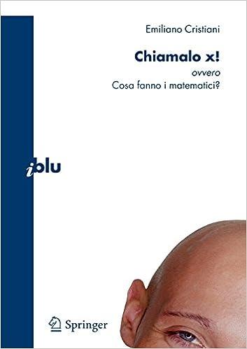 Book Chiamalo x!: ovvero Cosa fanno i matematici? (I blu)
