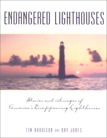 Endangered Lighthouses: Stories and Images of America's Disappearing Lighthouses (Lighthouse Series)