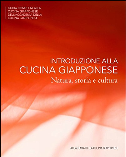 Introduzione Alla Cucina Giapponese: Natura, storia e cultura (The Japanese Culinary Academys Complete Japanese Cuisine Series) (Italian Edition) by Shuhari Initiative