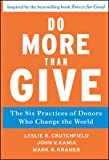 img - for Do More Than Give: The Six Practices of Donors Who Change the World [Hardcover] [2011] (Author) Leslie R. Crutchfield, John V. Kania, Mark R. Kramer book / textbook / text book