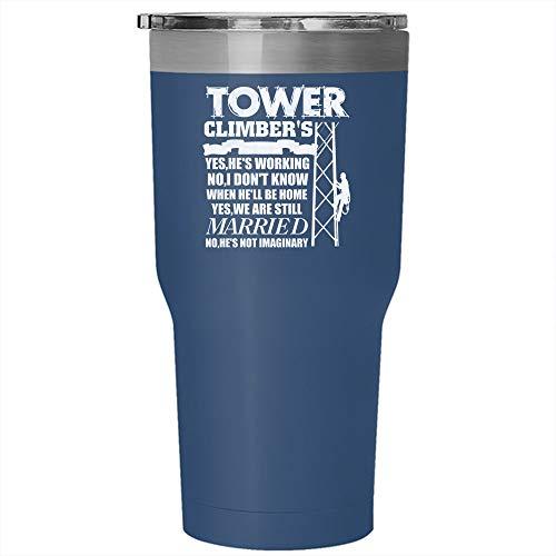 Tower Climber's Wife Tumbler 30 oz Stainless Steel, Yes He's Working No I Don't Know When He'll Be Home Travel Mug (Tumbler - Blue) -