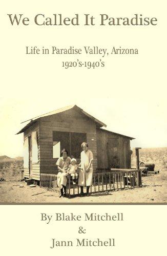 We Called It Paradise: Paradise Valley, Arizona 1920s-1940s - Paradise Valley Arizona