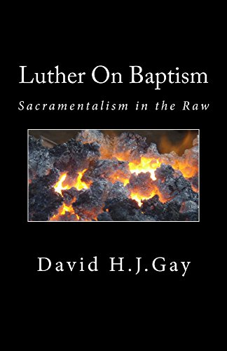 Luther On Baptism: Sacramentalism in the Raw by [Gay, David H.J.]