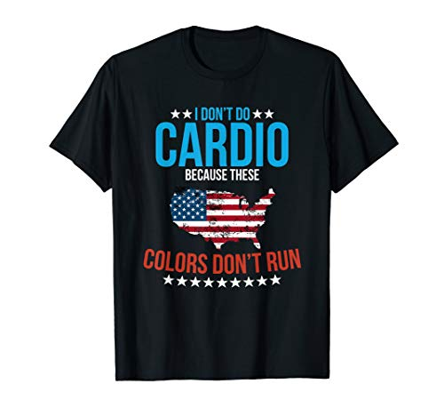 (I Don't Do Cardio Because These Colors Don't Run T-Shirt)