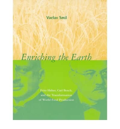 Download Enriching the Earth: Fritz Haber, Carl Bosch, and the Transformation of World Food Production by Smil, Vaclav [The MIT Press, 2004] (Paperback) [Paperback] ebook