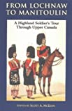 img - for From Lochnaw to Manitoulin: A Highland Soldier's Tour Through Upper Canada by Andrew Agnew (2000-01-15) book / textbook / text book