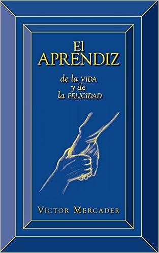 El Aprendiz: De La Vida y De La Felicidad (Spanish Edition ...