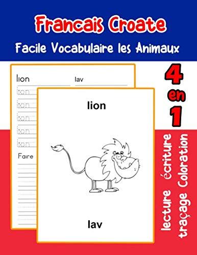 Francais Croate Facile Vocabulaire les Animaux: De base Français Croate fiche de vocabulaire pour les enfants a1 a2 b1 b2 c1 c2 ce1 ce2 cm1 cm2 ... une image en francais) (French Edition) -