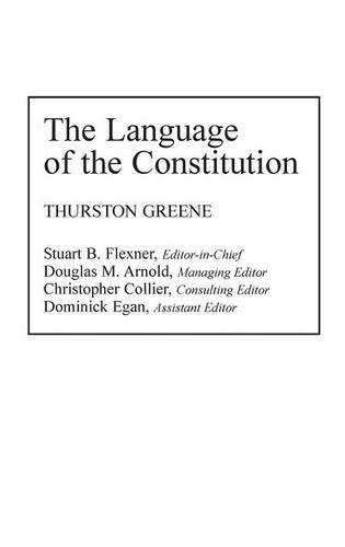 The Language of the Constitution: A Sourcebook and Guide to the Ideas, Terms, and Vocabulary Used by the Framers of the United States Constitution by Greenwood