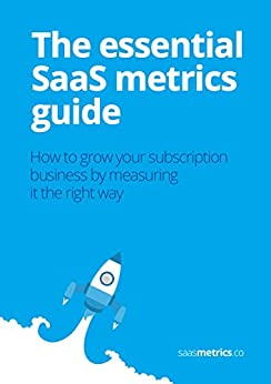 The essential SaaS metrics guide: How to grow your subscription business by measuring it the right way (English Edition) por [Faria, Leandro]