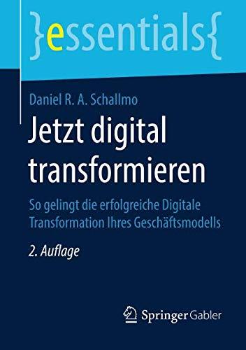 Jetzt digital transformieren: So gelingt die erfolgreiche Digitale Transformation Ihres Geschäftsmodells (essentials) Taschenbuch – 26. September 2018 Daniel R. A. Schallmo Springer Gabler 3658234083 Betriebswirtschaft