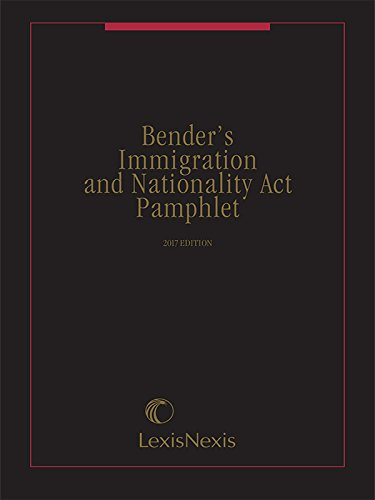 Bender's Immigration and Nationality Act Pamphlet, 2017 Edition