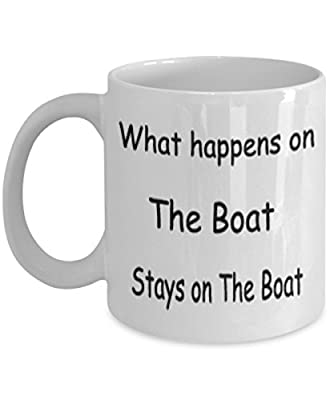 What Happens On The Boat Stays On The Boat Mug White Unique Birthday, Special Or Funny Occasion Gift. Best 11 Oz Ceramic Novelty Cup for Coffee, Tea Or Toddy