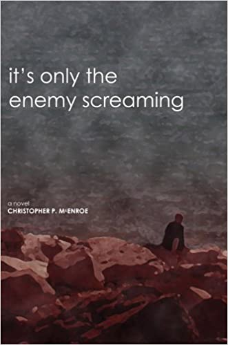 Its Only The Enemy Screaming By Christopher Mcenroe