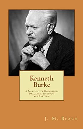 analysis of kenneth burkes literature as Descriptive summary biography scope and contents arrangement  administrative  kenneth burke papers, 6369, special collections library,  university libraries,  burke-2 was purchased from the kenneth burke literary  estate in 2005.