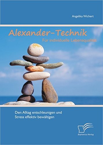 alexander-technik-fr-individuelle-lebensqualitt-den-alltag-entschleunigen-und-stress-effektiv-bewltigen