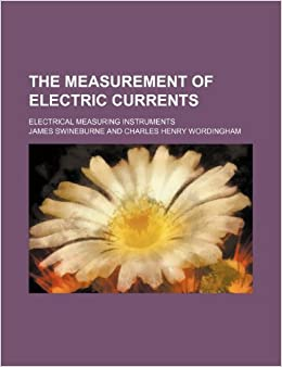 Book The Measurement of Electric Currents: Electrical Measuring Instruments