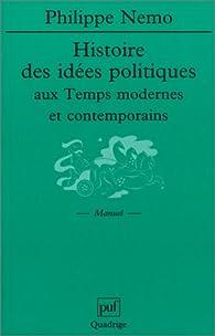 Histoire des idées politiques aux temps modernes et contemporains par Philippe Nemo