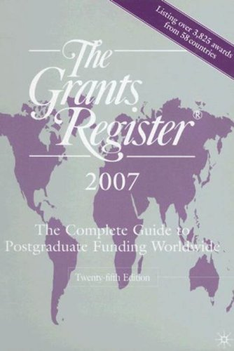 The Grants Register 2007: The Complete Guide to Postgraduate Funding Worldwide