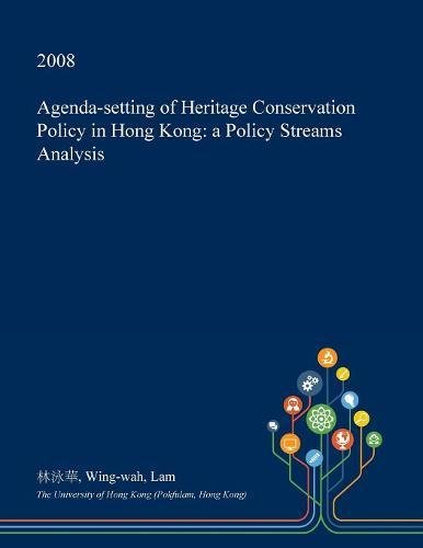 agenda-setting-of-heritage-conservation-policy-in-hong-kong-a-policy-streams-analysis