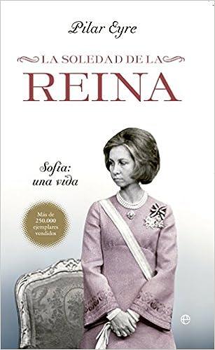 La Soledad De La Reina: Sofía: Una Vida por Pilar Eyre Estrada epub