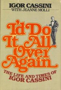 I'd Do It All Over Again: The Life And Times Of Igor Cassini Igor Molli, Jeanne Cassini