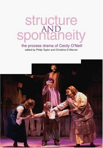 Structure and Spontaneity: The Process Drama of Cecily O'Neill