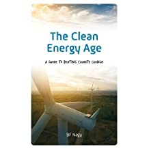 The Clean Energy Age: A Guide to Beating Climate Change