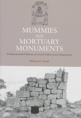 Mummies and Mortuary Monuments: A Postprocessual Prehistory of Central  Andean Social Organization