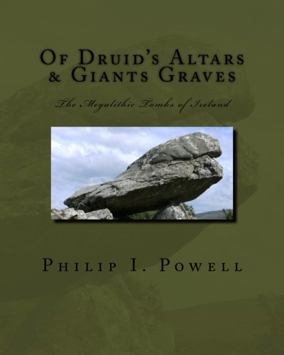 Of Druid's Altars & Giants Graves: The Megalithic Tombs of Ireland [Powell, Mr Philip I] (Tapa Blanda)