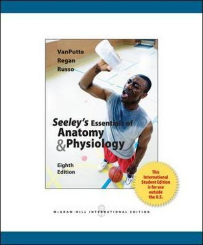 Seeley\'s Essentials of Anatomy and Physiology: Cinnamon L. VanPutte ...