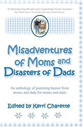 Misadventures of Moms and Disasters of Dads