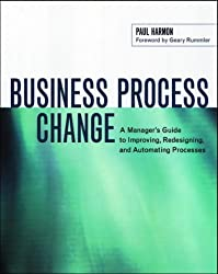 Business Process Change: A Manager's Guide to Improving, Redesigning, and Automating Processes (The Morgan Kaufmann Series in Data Management Systems)