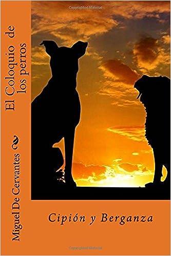El Coloquio de los perros: Cipión y Berganza: Amazon.es: Miguel De Cervantes, Jm Tues: Libros