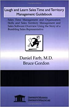 Laugh and Learn Sales Time and Territory Management Guidebook: Sales Time Management and Organization Skills and Sales Territory Management and Sales ... the Story of a Bumbling Sales Representative