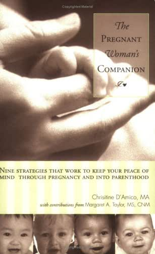 The Pregnant Woman's Companion: Nine Strategies That Work to Keep Your Peace of Mind Through Pregnancy and Into Parenthood