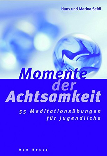Momente der Achtsamkeit: 55 Meditationsübungen für Jugendliche