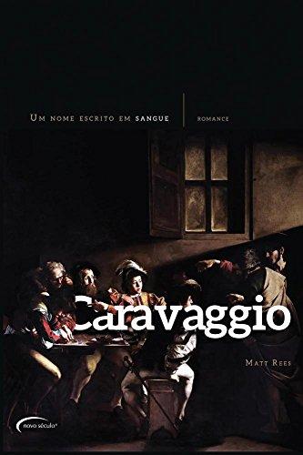 Caravaggio. Um Nome Escrito em Sangue
