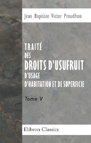 Traité des droits d'usufruit, d'usage, d'habitation et de superficie: Tome 5 (French Edition) PDF