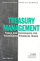 Treasury Management: Tools and Techniques for Countering Financial Risks (CIMA Finance Skills)
