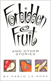 Forbidden Fruit and Other Stories, Pablo La Rosa, 155885097X