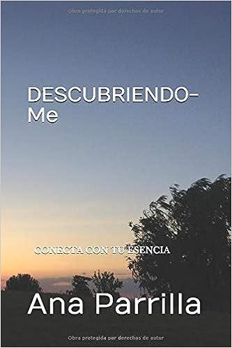 DESCUBRIENDO-Me: CONECTA CON TU ESENCIA: Amazon.es: Parrilla, Ana: Libros