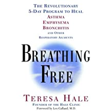 Breathing Free: The Revolutionary 5-Day Program to Heal Asthma, Emphysema, Bronchitis, and Other Respiratory Ailments