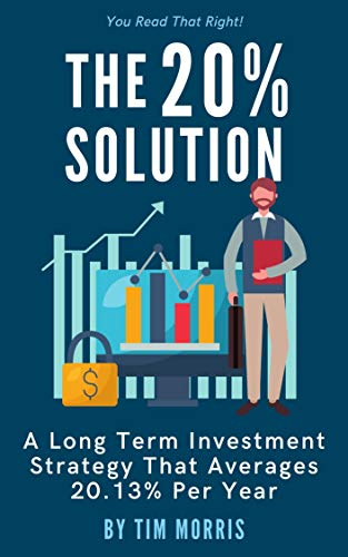 Book: The 20% Solution - A Long Term Investment Strategy That Averages 20.13% Per Year by Tim Morris