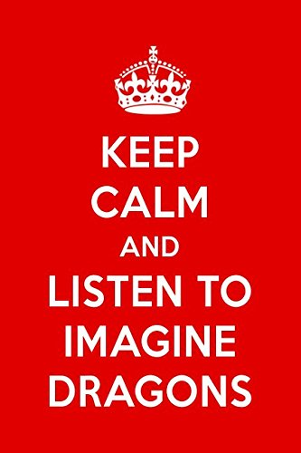 Keep Calm And Listen To Imagine Dragons: Imagine Dragons Designer Notebook