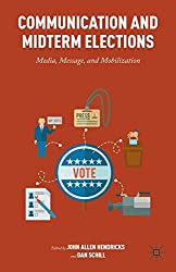 Communication and Midterm Elections: Media, Message, and Mobilization